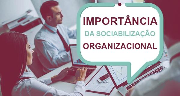 A importância da sociabilização organizacional: O capital humano é fundamental para o desenvolvimento de uma empresa. Não somente por conta da capacitação..